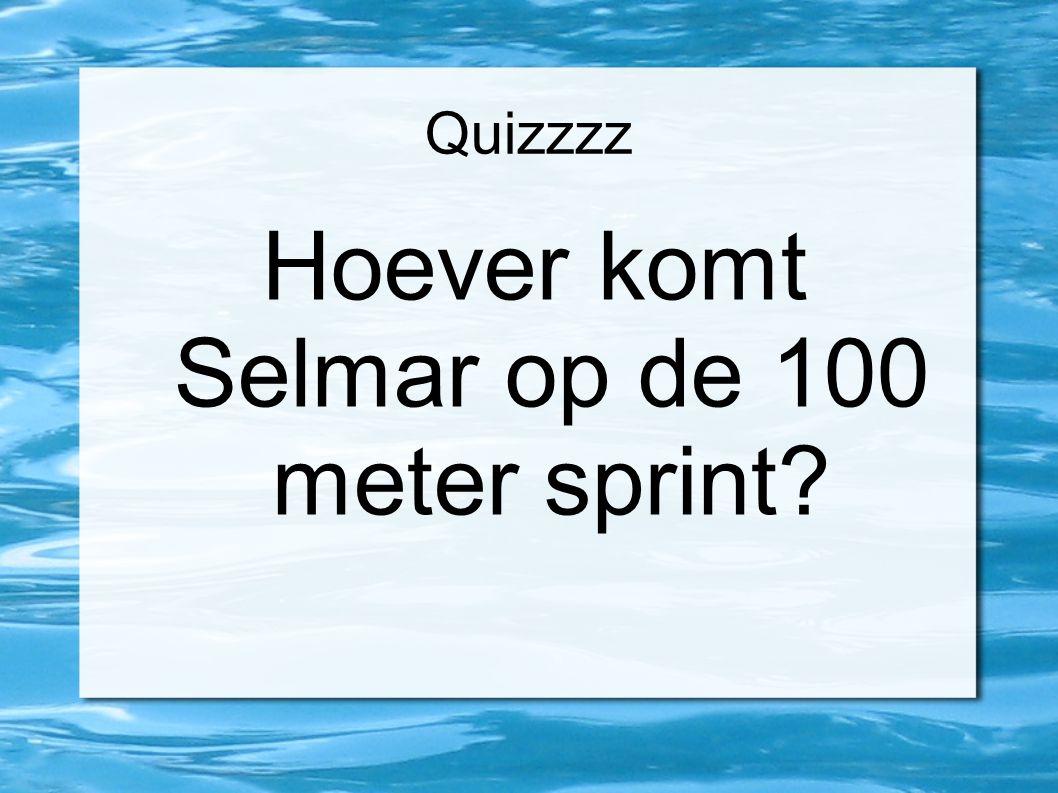 Quizzzz Hoever komt Selmar op de 100 meter sprint
