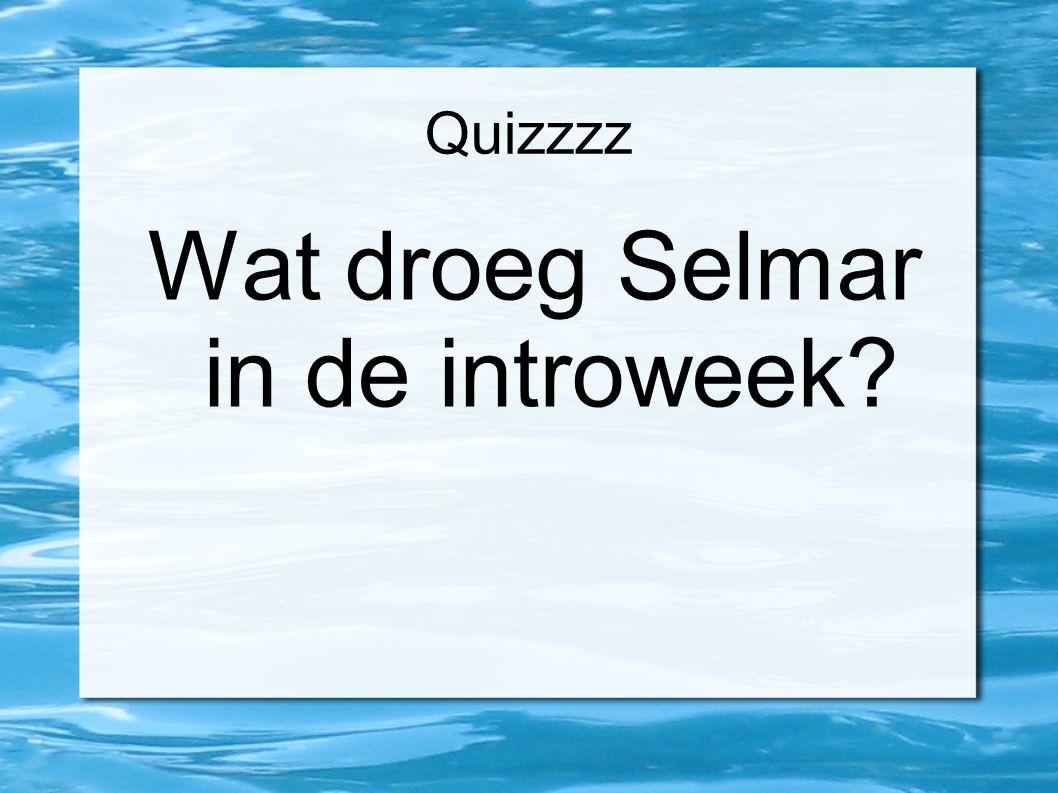 Quizzzz Wat droeg Selmar in de introweek