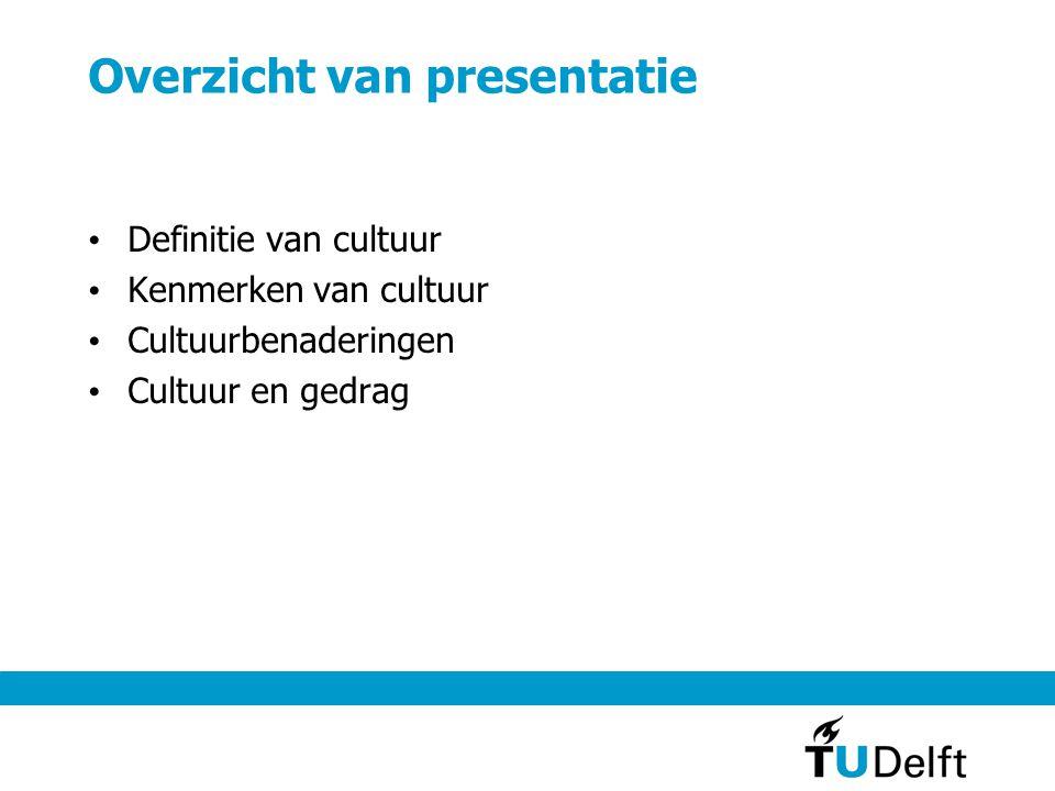 Overzicht van presentatie Definitie van cultuur Kenmerken van cultuur Cultuurbenaderingen Cultuur en gedrag