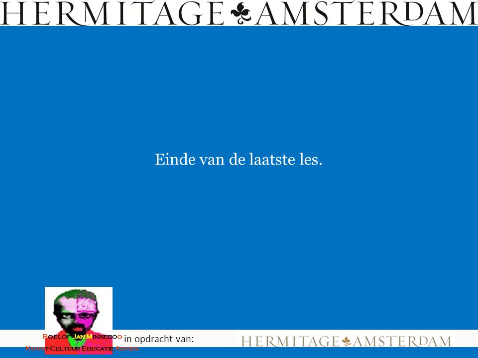Einde van de laatste les. in opdracht van: Roelof Jan Minneboo Kunst-Cultuur Educatie Advies