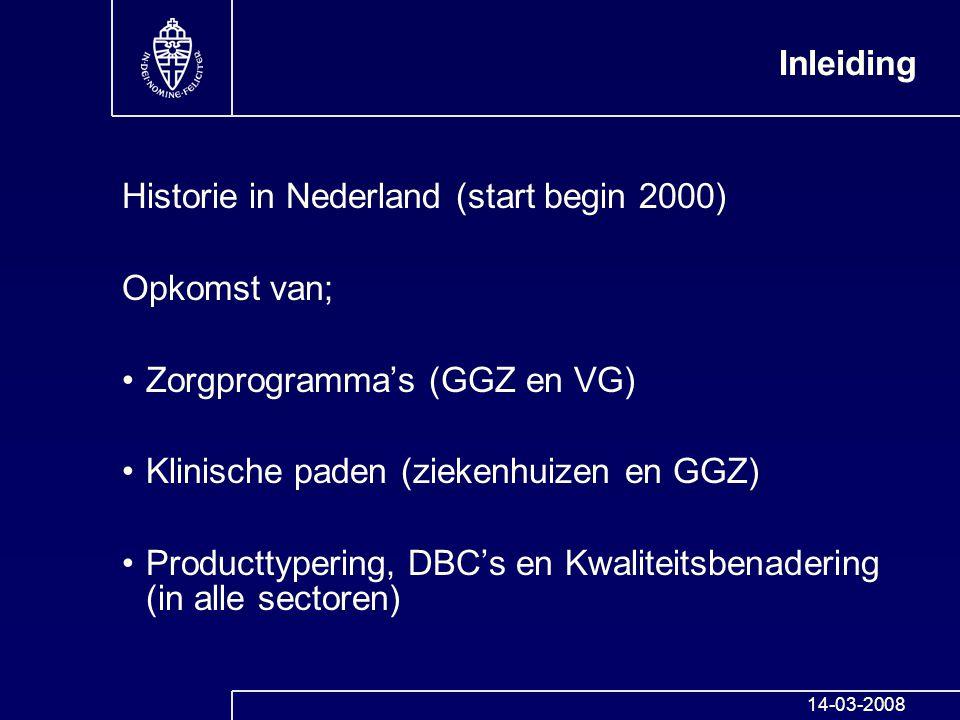 Inleiding Historie in Nederland (start begin 2000) Opkomst van; Zorgprogramma's (GGZ en VG) Klinische paden (ziekenhuizen en GGZ) Producttypering, DBC