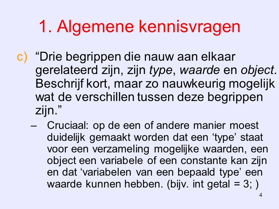 """4 1. Algemene kennisvragen c)""""Drie begrippen die nauw aan elkaar gerelateerd zijn, zijn type, waarde en object. Beschrijf kort, maar zo nauwkeurig mog"""