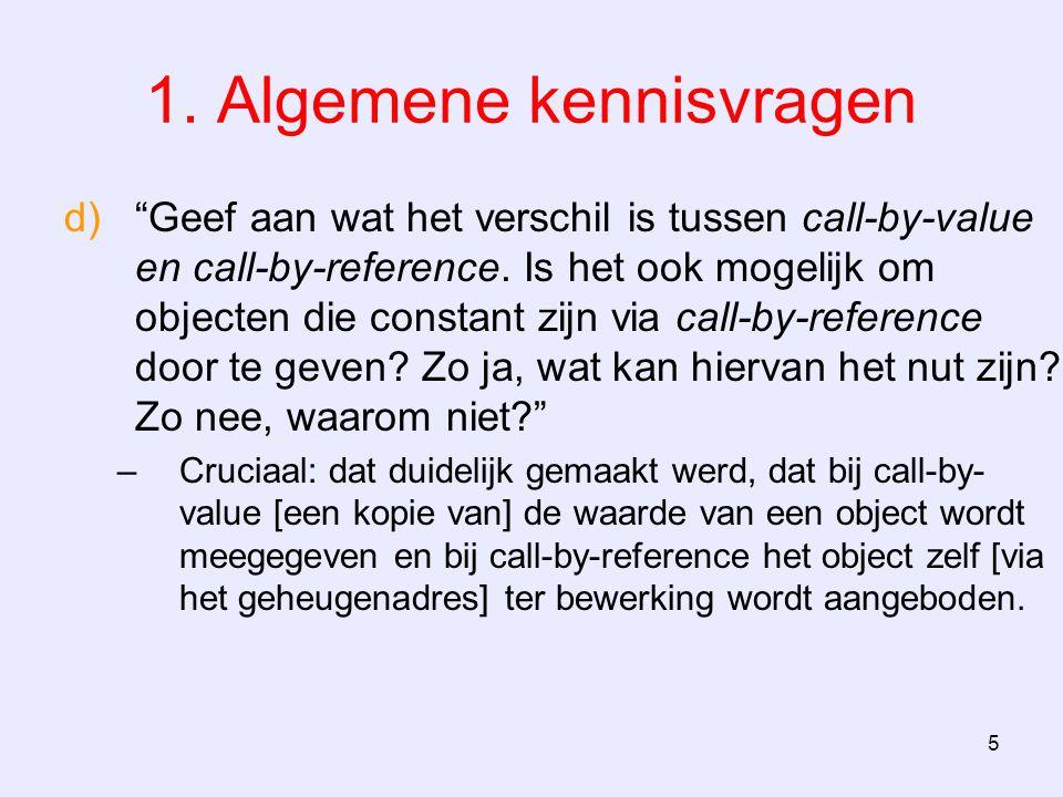 """5 1. Algemene kennisvragen d)""""Geef aan wat het verschil is tussen call-by-value en call-by-reference. Is het ook mogelijk om objecten die constant zij"""