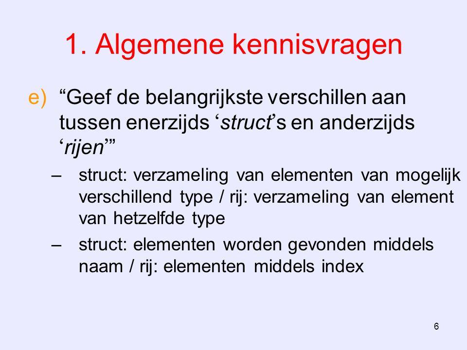 """6 1. Algemene kennisvragen e)""""Geef de belangrijkste verschillen aan tussen enerzijds ' struct ' s en anderzijds ' rijen ' """" –struct: verzameling van e"""