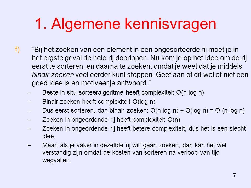 18 3. Recursie d)Als het bord n  n groot is, is het langst mogelijke pad n 2 lang, dus O(n 2 ).