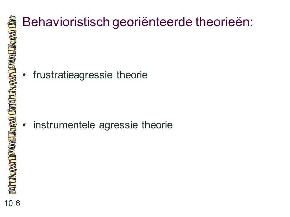Behavioristisch georiënteerde theorieën: 10-6 frustratieagressie theorie instrumentele agressie theorie