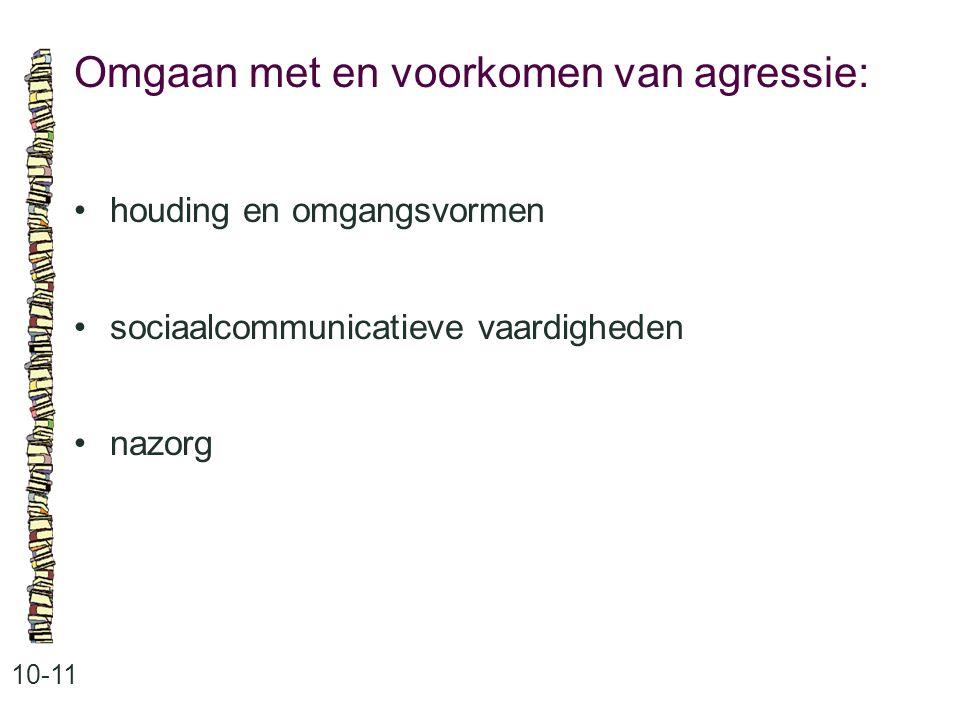 Omgaan met en voorkomen van agressie: 10-11 houding en omgangsvormen sociaalcommunicatieve vaardigheden nazorg