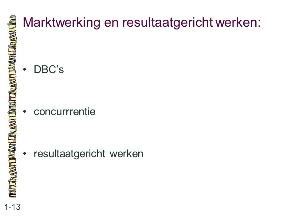 Marktwerking en resultaatgericht werken: 1-13 DBC's concurrrentie resultaatgericht werken