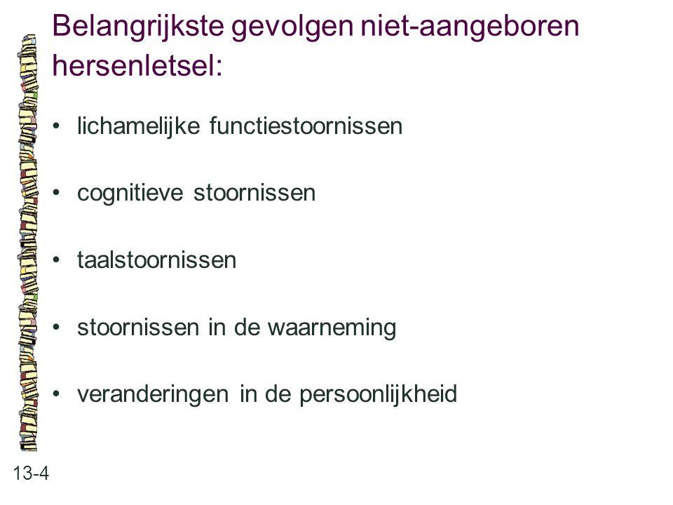 Belangrijkste gevolgen niet-aangeboren hersenletsel: 13-4 lichamelijke functiestoornissen cognitieve stoornissen taalstoornissen stoornissen in de waa