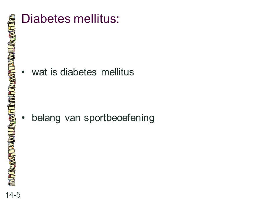 Diabetes mellitus: 14-5 wat is diabetes mellitus belang van sportbeoefening