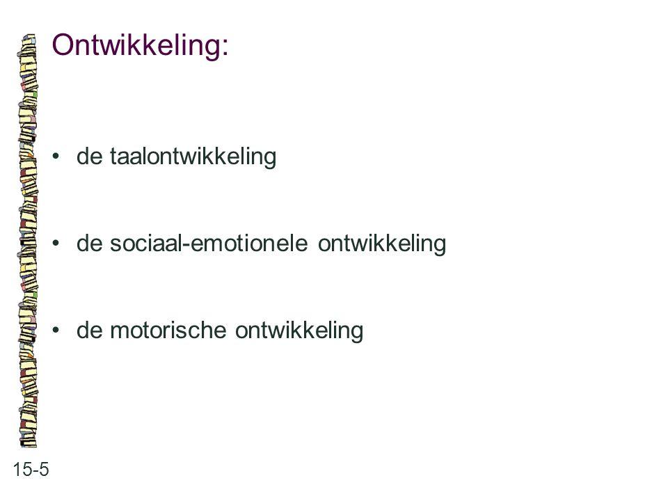 Ontwikkeling: 15-5 de taalontwikkeling de sociaal-emotionele ontwikkeling de motorische ontwikkeling