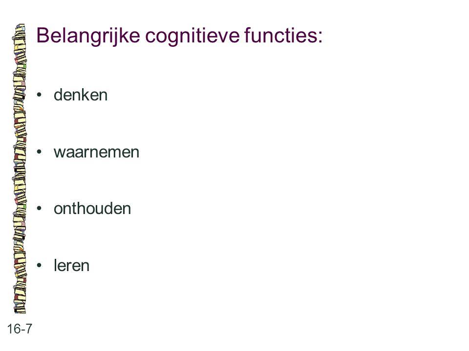 Belangrijke cognitieve functies: 16-7 denken waarnemen onthouden leren