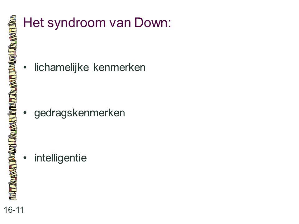 Het syndroom van Down: 16-11 lichamelijke kenmerken gedragskenmerken intelligentie