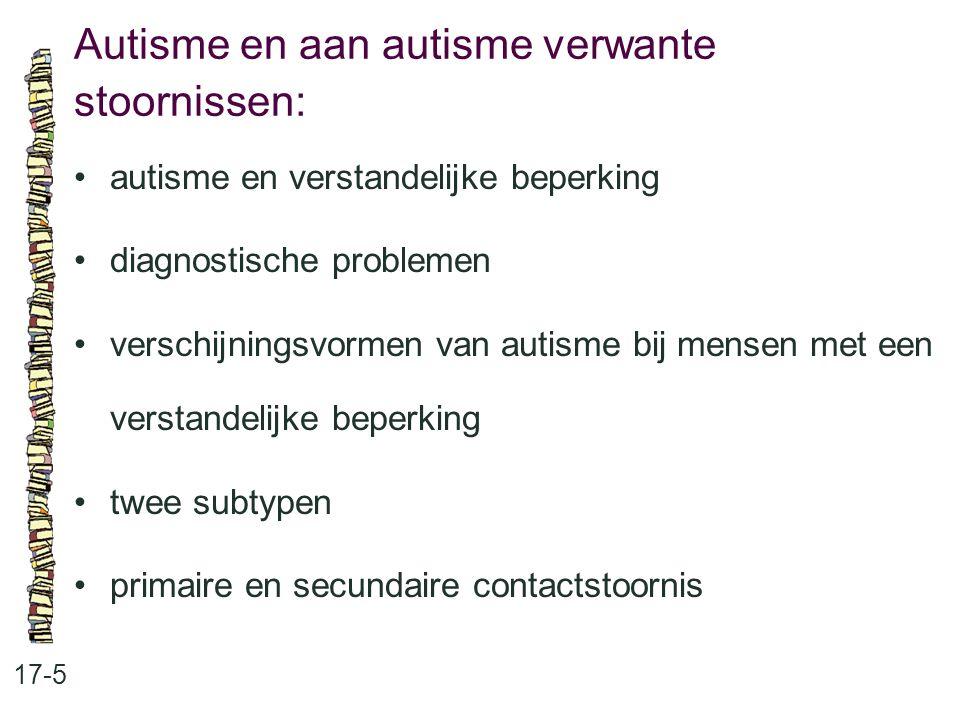 Autisme en aan autisme verwante stoornissen: 17-5 autisme en verstandelijke beperking diagnostische problemen verschijningsvormen van autisme bij mens