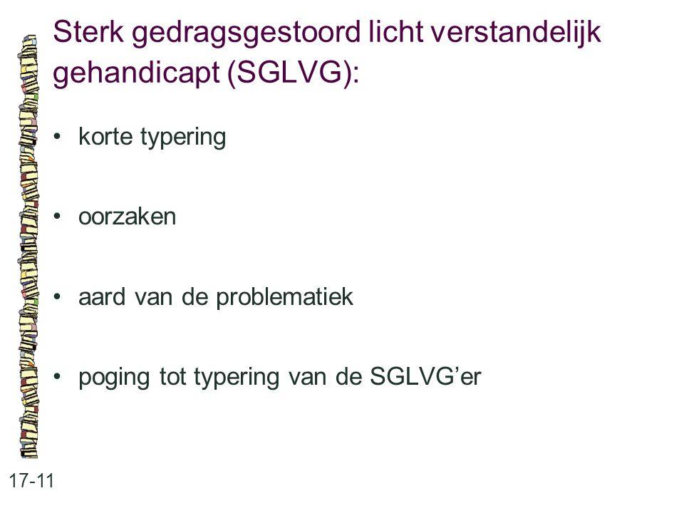 Sterk gedragsgestoord licht verstandelijk gehandicapt (SGLVG): 17-11 korte typering oorzaken aard van de problematiek poging tot typering van de SGLVG