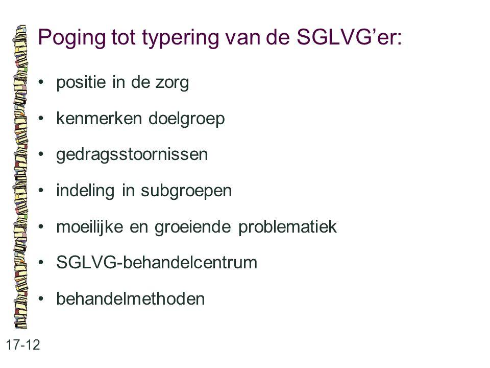 Poging tot typering van de SGLVG'er: 17-12 positie in de zorg kenmerken doelgroep gedragsstoornissen indeling in subgroepen moeilijke en groeiende pro