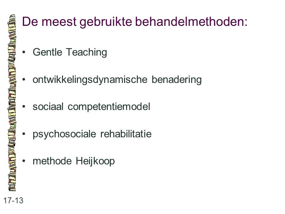 De meest gebruikte behandelmethoden: 17-13 Gentle Teaching ontwikkelingsdynamische benadering sociaal competentiemodel psychosociale rehabilitatie met