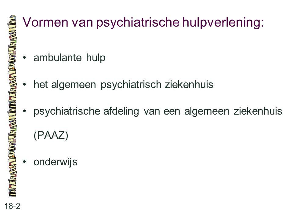 Vormen van psychiatrische hulpverlening: 18-2 ambulante hulp het algemeen psychiatrisch ziekenhuis psychiatrische afdeling van een algemeen ziekenhuis