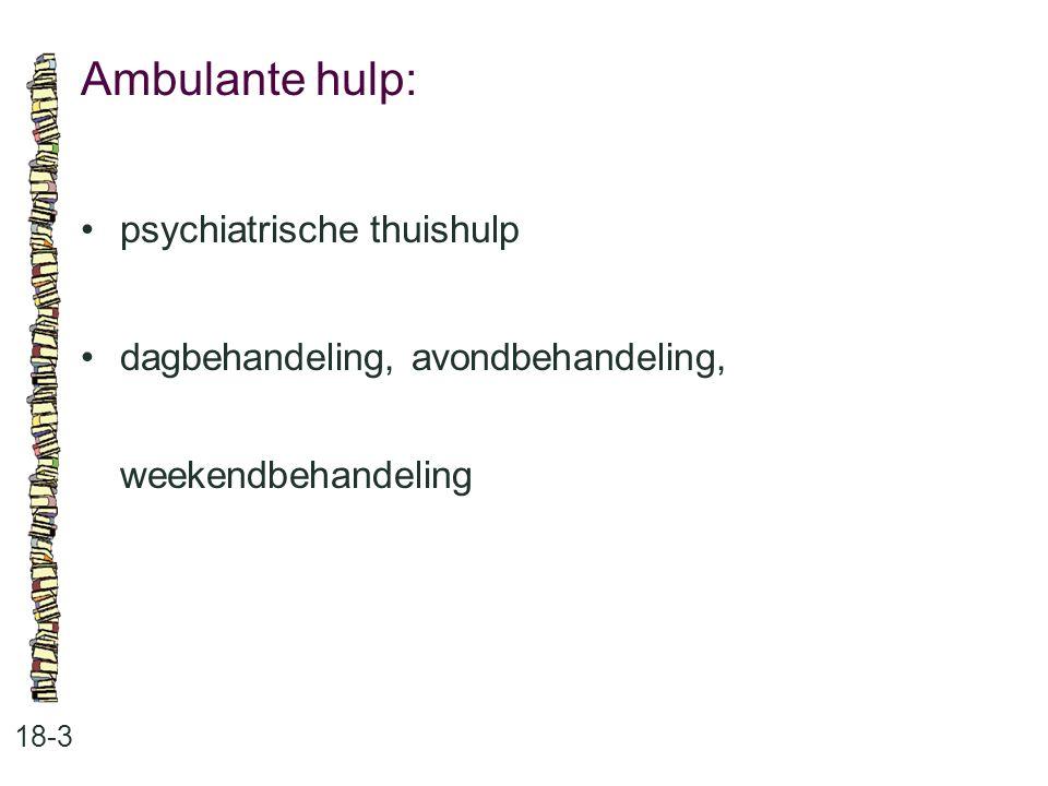 Ambulante hulp: 18-3 psychiatrische thuishulp dagbehandeling, avondbehandeling, weekendbehandeling