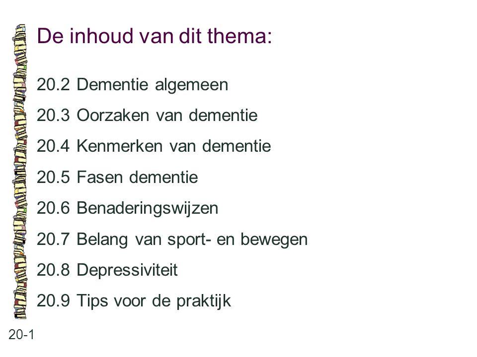 De inhoud van dit thema: 20-1 20.2Dementie algemeen 20.3 Oorzaken van dementie 20.4 Kenmerken van dementie 20.5 Fasen dementie 20.6 Benaderingswijzen