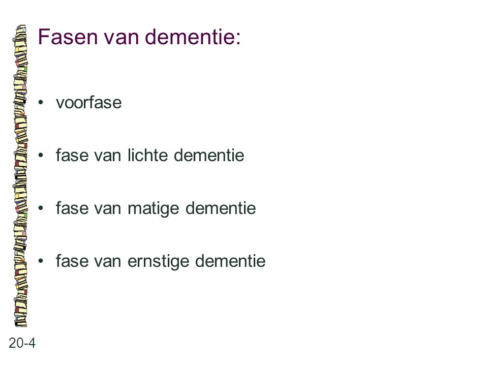 Fasen van dementie: 20-4 voorfase fase van lichte dementie fase van matige dementie fase van ernstige dementie