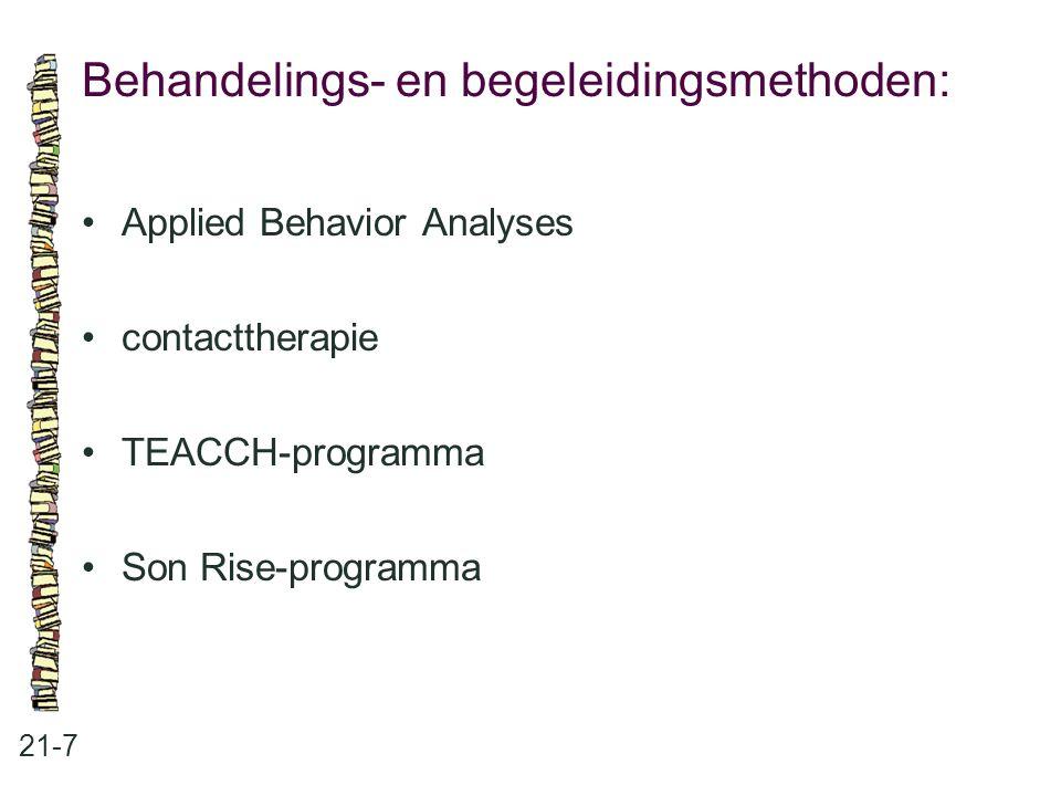 Behandelings- en begeleidingsmethoden: 21-7 Applied Behavior Analyses contacttherapie TEACCH-programma Son Rise-programma