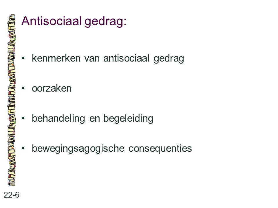 Antisociaal gedrag: 22-6 kenmerken van antisociaal gedrag oorzaken behandeling en begeleiding bewegingsagogische consequenties