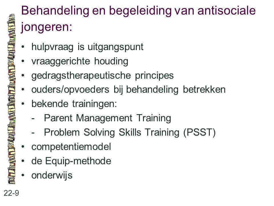 Behandeling en begeleiding van antisociale jongeren: 22-9 hulpvraag is uitgangspunt vraaggerichte houding gedragstherapeutische principes ouders/opvoe