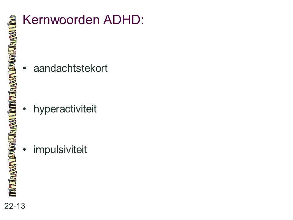 Kernwoorden ADHD: 22-13 aandachtstekort hyperactiviteit impulsiviteit