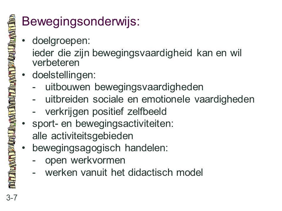 Bewegingsonderwijs: 3-7 doelgroepen: ieder die zijn bewegingsvaardigheid kan en wil verbeteren doelstellingen: -uitbouwen bewegingsvaardigheden -uitbr