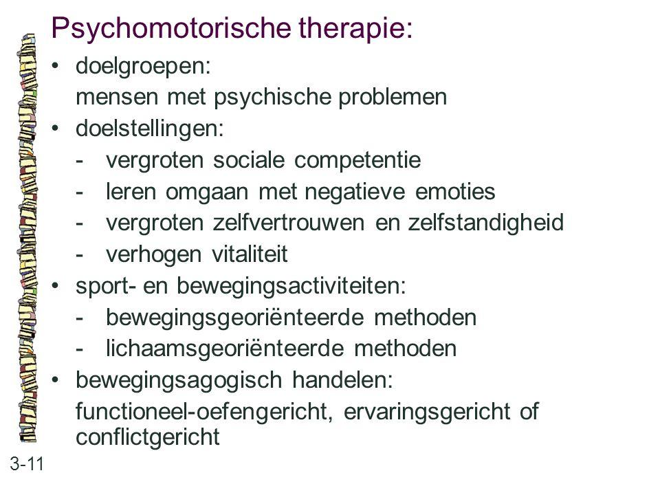 Psychomotorische therapie: 3-11 doelgroepen: mensen met psychische problemen doelstellingen: -vergroten sociale competentie -leren omgaan met negatiev