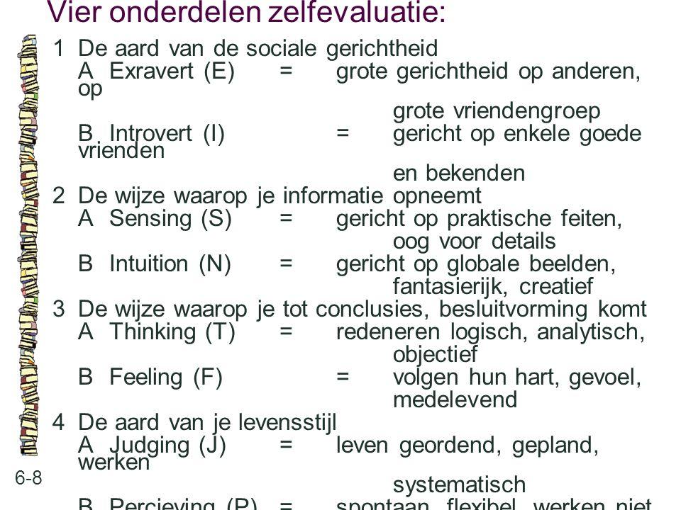 Vier onderdelen zelfevaluatie: 6-8 1De aard van de sociale gerichtheid AExravert (E)=grote gerichtheid op anderen, op grote vriendengroep BIntrovert (