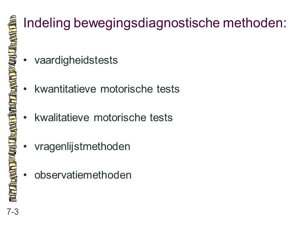 Indeling bewegingsdiagnostische methoden: 7-3 vaardigheidstests kwantitatieve motorische tests kwalitatieve motorische tests vragenlijstmethoden obser