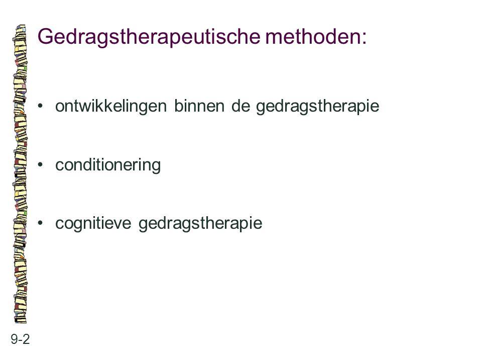 Gedragstherapeutische methoden: 9-2 ontwikkelingen binnen de gedragstherapie conditionering cognitieve gedragstherapie