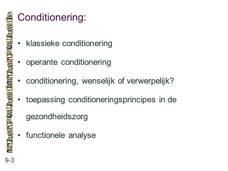 Conditionering: 9-3 klassieke conditionering operante conditionering conditionering, wenselijk of verwerpelijk? toepassing conditioneringsprincipes in