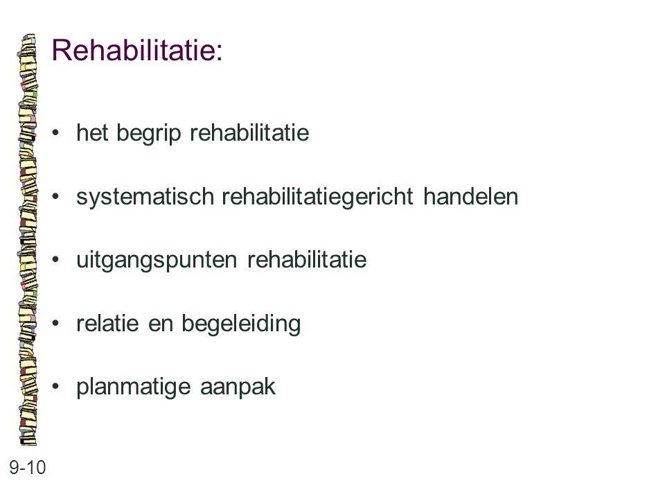 Rehabilitatie: 9-10 het begrip rehabilitatie systematisch rehabilitatiegericht handelen uitgangspunten rehabilitatie relatie en begeleiding planmatige