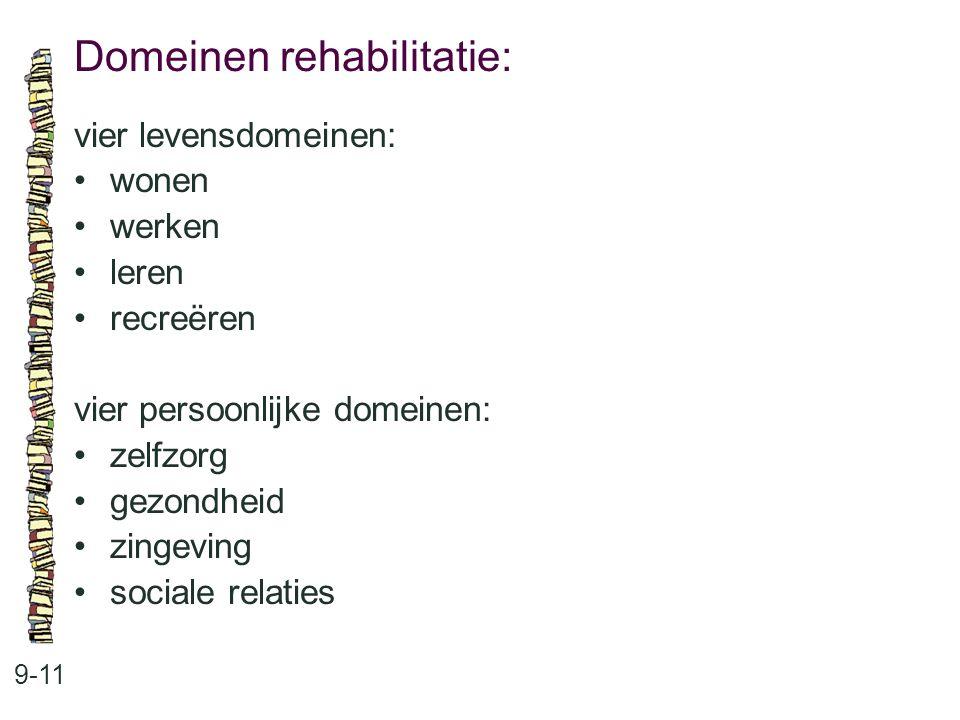 Domeinen rehabilitatie: 9-11 vier levensdomeinen: wonen werken leren recreëren vier persoonlijke domeinen: zelfzorg gezondheid zingeving sociale relat