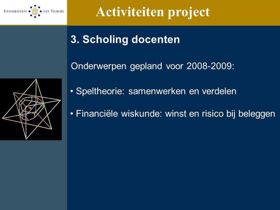 3. Scholing docenten Onderwerpen gepland voor 2008-2009: Speltheorie: samenwerken en verdelen Financiële wiskunde: winst en risico bij beleggen Activi
