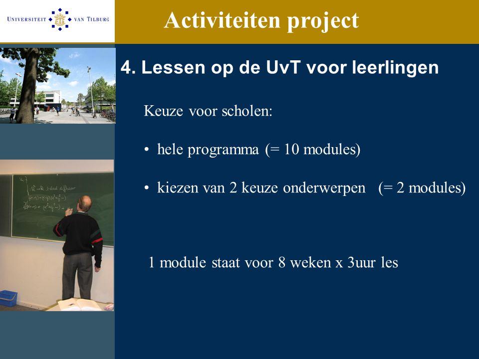 4. Lessen op de UvT voor leerlingen Keuze voor scholen: hele programma (= 10 modules) kiezen van 2 keuze onderwerpen (= 2 modules) 1 module staat voor