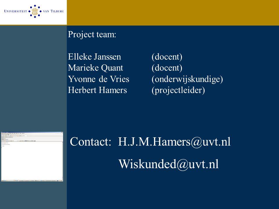 Project team: Elleke Janssen(docent) Marieke Quant (docent) Yvonne de Vries(onderwijskundige) Herbert Hamers(projectleider) Contact: H.J.M.Hamers@uvt.