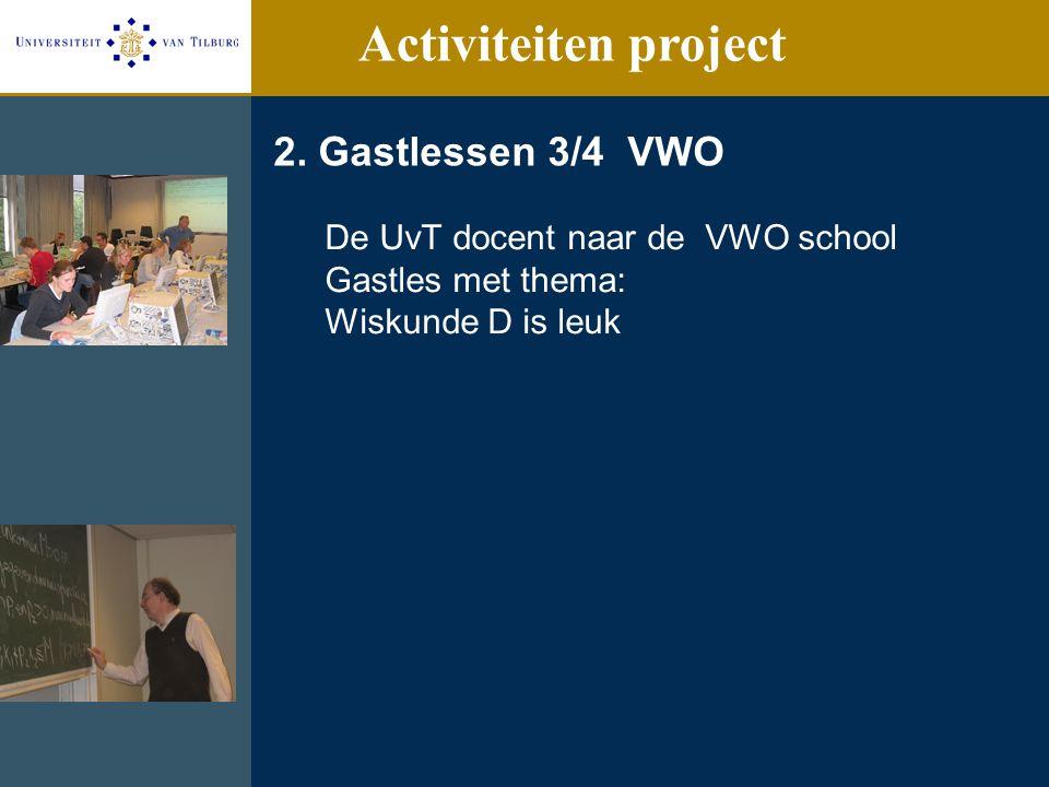 2. Gastlessen 3/4 VWO De UvT docent naar de VWO school Gastles met thema: Wiskunde D is leuk Activiteiten project