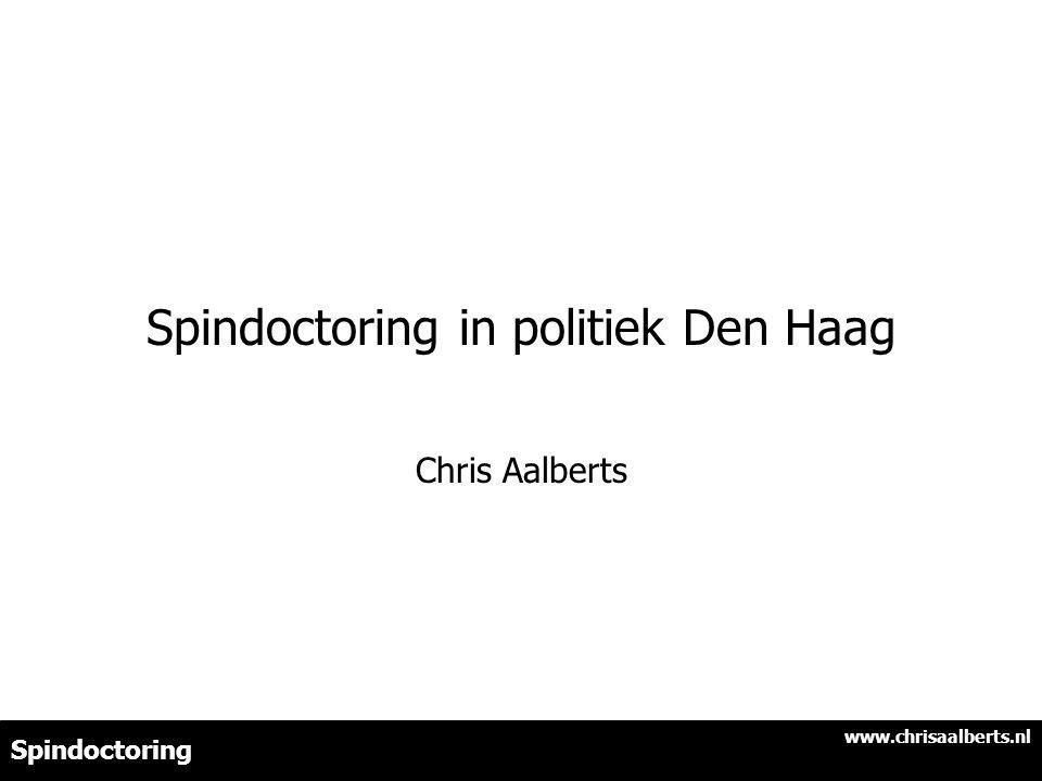 Spindoctoring in politiek Den Haag Chris Aalberts Spindoctoring www.chrisaalberts.nl