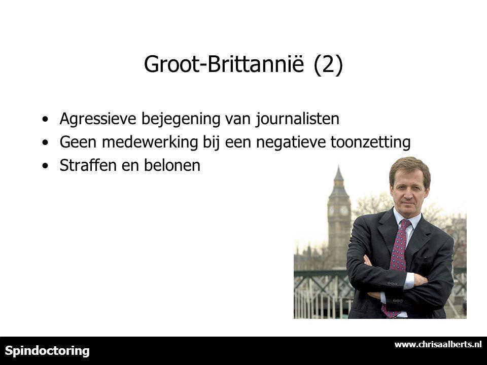 Groot-Brittannië (2) Agressieve bejegening van journalisten Geen medewerking bij een negatieve toonzetting Straffen en belonen www.chrisaalberts.nl Spindoctoring
