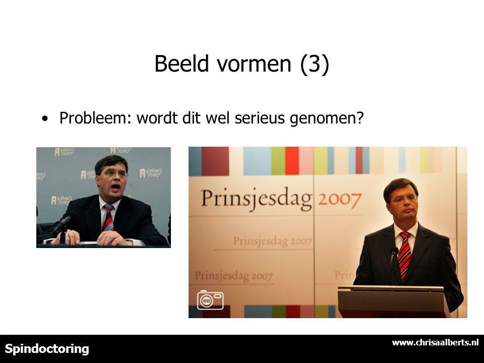 Beeld vormen (3) Probleem: wordt dit wel serieus genomen? www.chrisaalberts.nl Spindoctoring