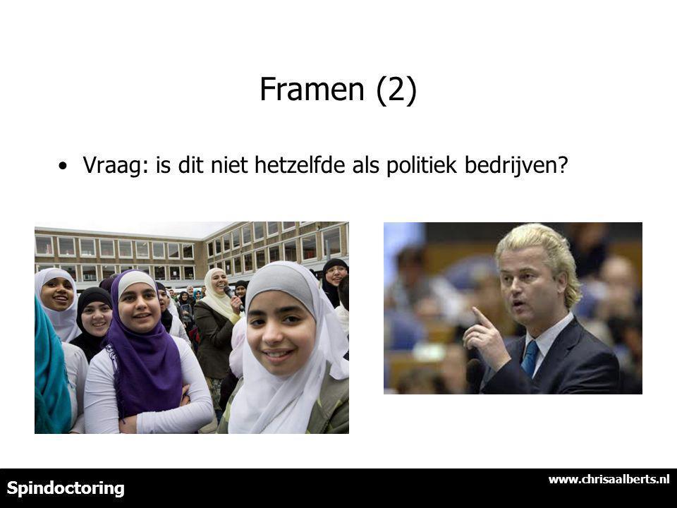 Framen (2) Vraag: is dit niet hetzelfde als politiek bedrijven? www.chrisaalberts.nl Spindoctoring