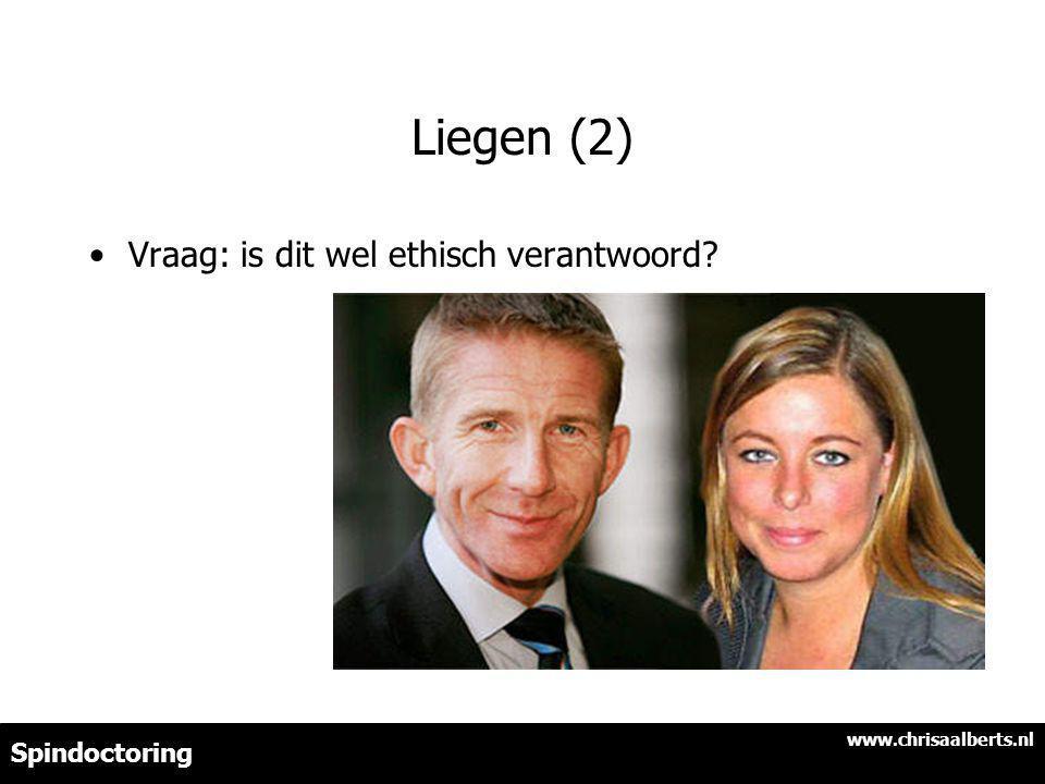 Liegen (2) Vraag: is dit wel ethisch verantwoord? www.chrisaalberts.nl Spindoctoring