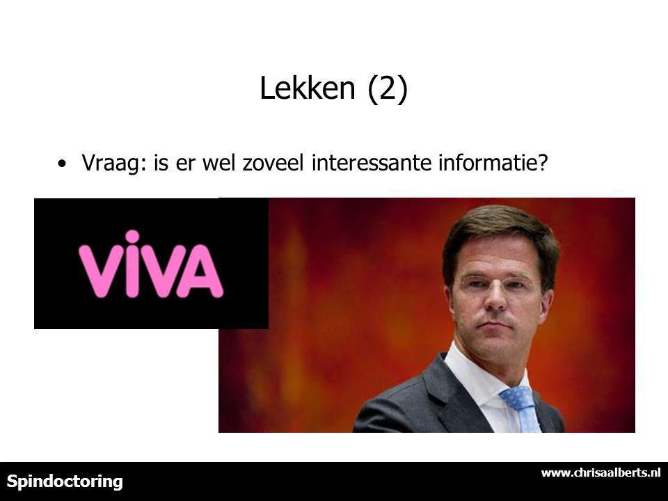 Lekken (2) Vraag: is er wel zoveel interessante informatie? www.chrisaalberts.nl Spindoctoring