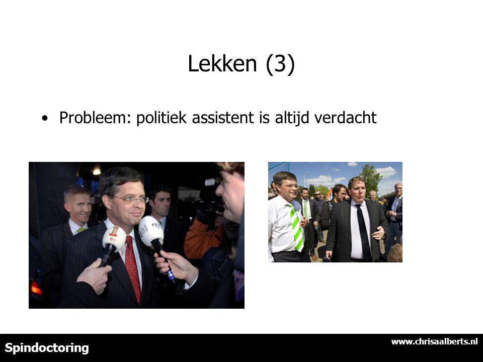 Lekken (3) Probleem: politiek assistent is altijd verdacht www.chrisaalberts.nl Spindoctoring