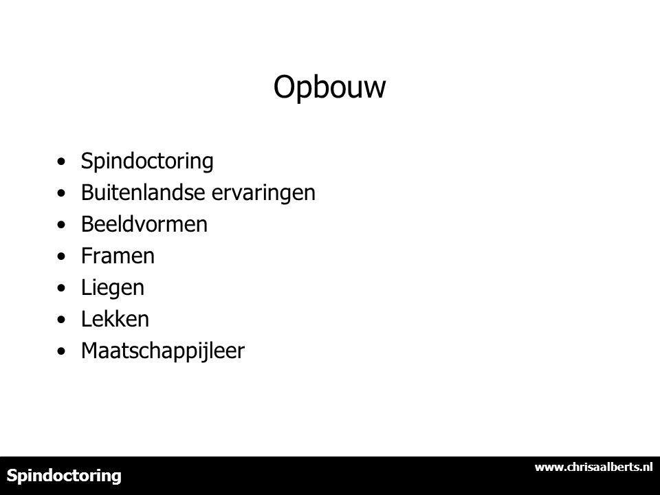 Opbouw Spindoctoring Buitenlandse ervaringen Beeldvormen Framen Liegen Lekken Maatschappijleer www.chrisaalberts.nl Spindoctoring