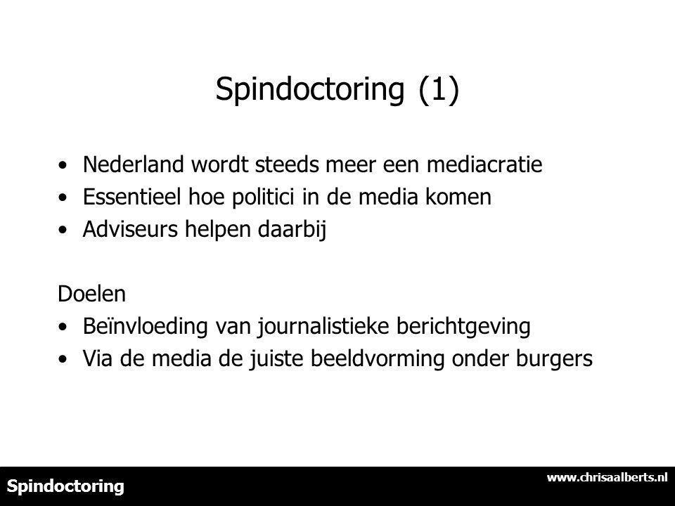 Spindoctoring (1) Nederland wordt steeds meer een mediacratie Essentieel hoe politici in de media komen Adviseurs helpen daarbij Doelen Beïnvloeding van journalistieke berichtgeving Via de media de juiste beeldvorming onder burgers www.chrisaalberts.nl Spindoctoring